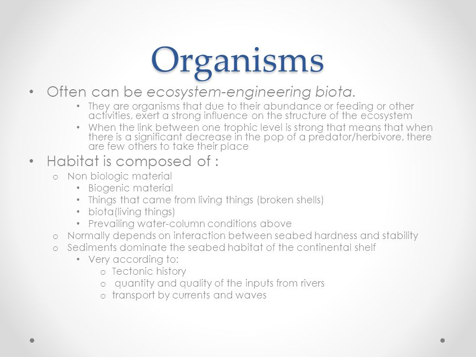 Organisms Often can be ecosystem-engineering biota.