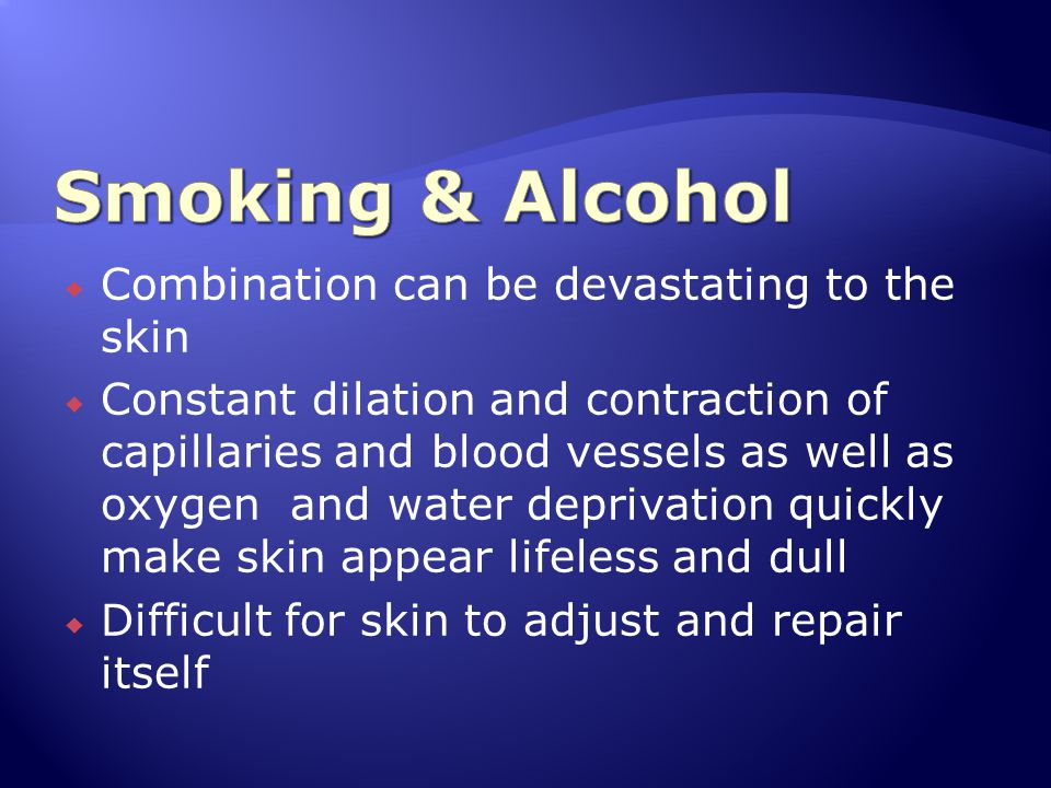  Combination can be devastating to the skin  Constant dilation and contraction of capillaries and blood vessels as well as oxygen and water deprivat