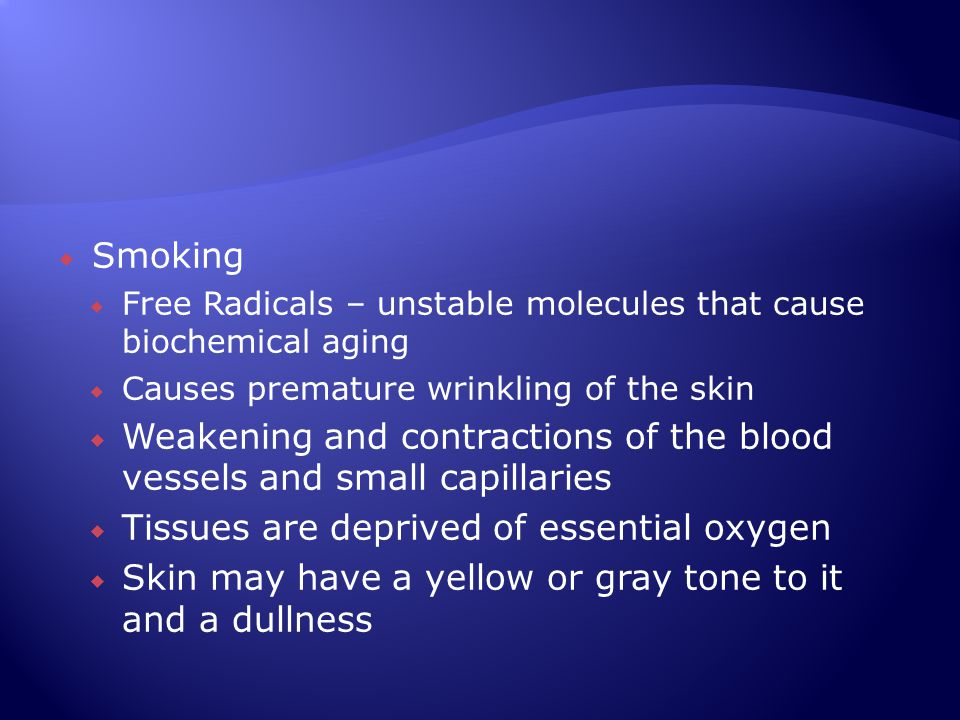  Alcohol  Causes body to repair itself poorly  Interferes with proper nutrition distribution for skin & body tissues  Over dilates the blood vessels and capillaries  Causes capillaries to weaken and burst  Flushed appearance and blotchy red eyes  Dehydrates the skin by drawing out essential water  Causing the skin to appear dull and dry