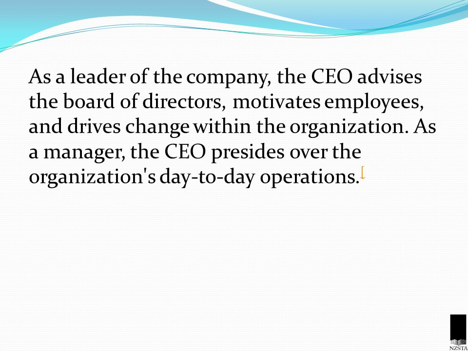 As a leader of the company, the CEO advises the board of directors, motivates employees, and drives change within the organization. As a manager, the