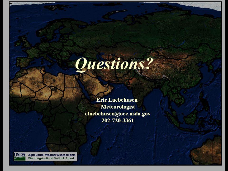 Eric Luebehusen Meteorologist eluebehusen@oce.usda.gov 202-720-3361 Questions?