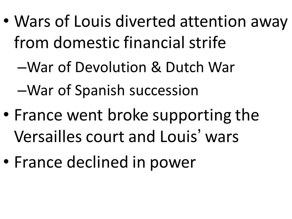 All nobles required to live at Versailles a couple months each year – This allowed Louis to keep a tight reign on the power of the nobility Absolute M