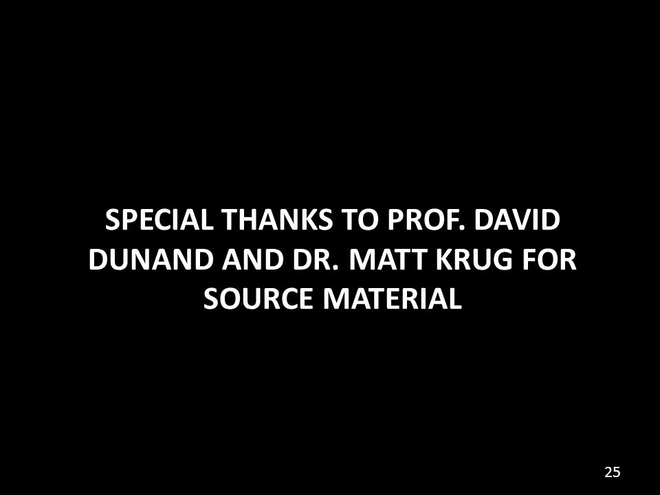 SPECIAL THANKS TO PROF. DAVID DUNAND AND DR. MATT KRUG FOR SOURCE MATERIAL 25