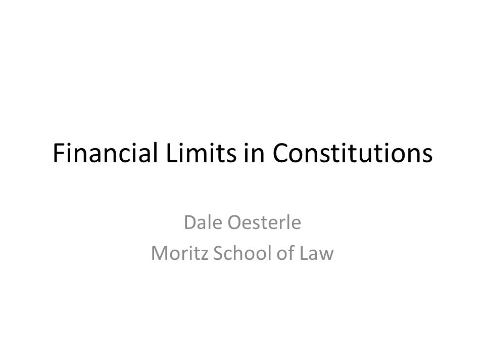 Financial Limits in Constitutions Dale Oesterle Moritz School of Law