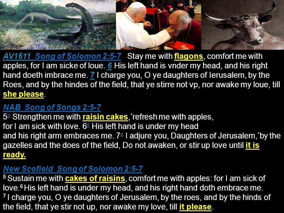 AV1611 AV1611 Song of Solomon 2:5-7 Stay me with flagons, comfort me with apples, for I am sicke of loue.