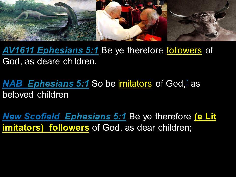 AV1611 Ephesians 5:1AV1611 Ephesians 5:1 Be ye therefore followers of God, as deare children.