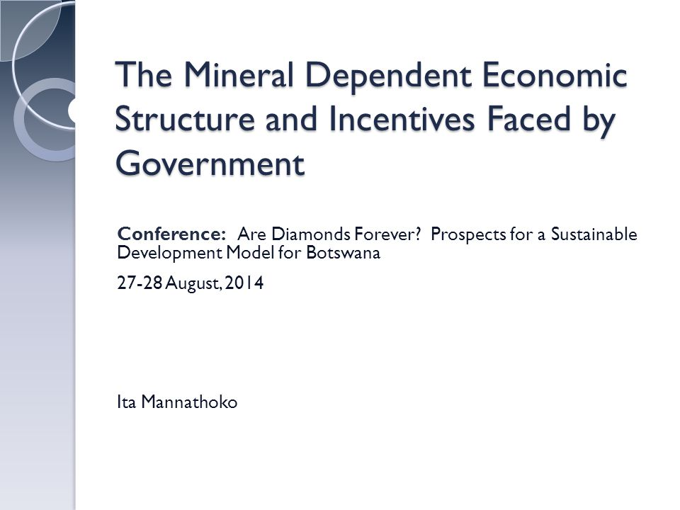 The Mineral Dependent Economic Structure and Incentives Faced by Government Conference: Are Diamonds Forever.
