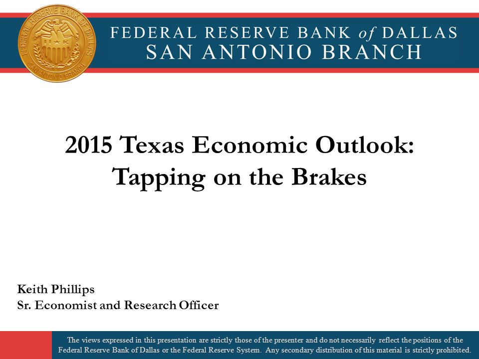 2015 Texas Economic Outlook: Tapping on the Brakes Keith Phillips Sr.