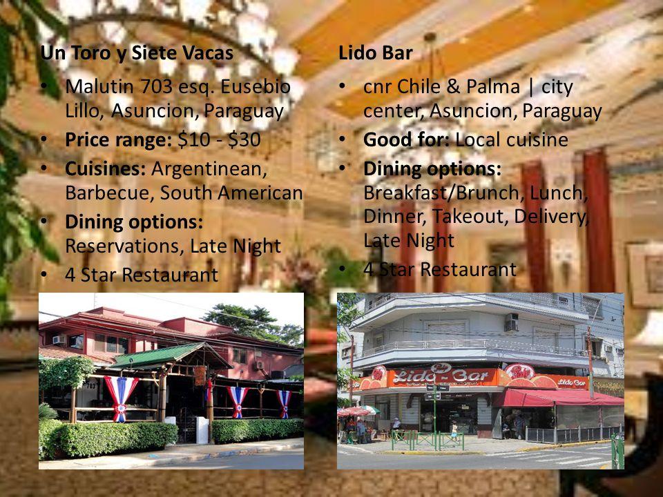 Un Toro y Siete Vacas Malutin 703 esq. Eusebio Lillo, Asuncion, Paraguay Price range: $10 - $30 Cuisines: Argentinean, Barbecue, South American Dining