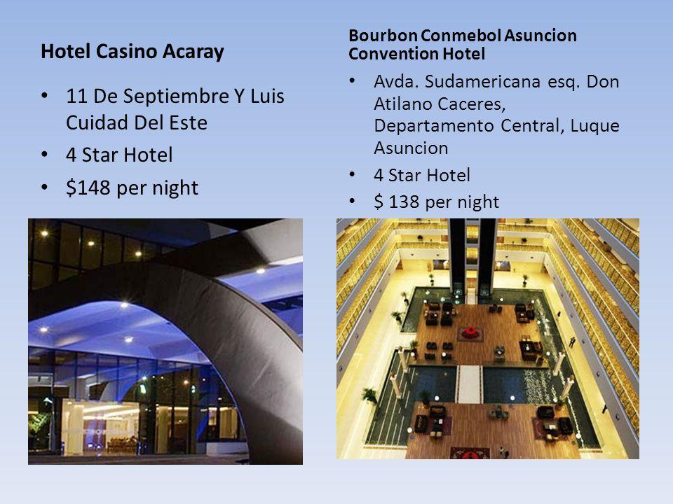 Hotel Casino Acaray 11 De Septiembre Y Luis Cuidad Del Este 4 Star Hotel $148 per night Bourbon Conmebol Asuncion Convention Hotel Avda. Sudamericana