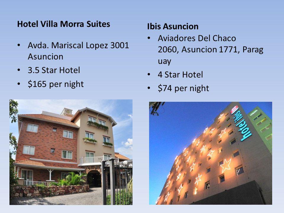 Hotel Villa Morra Suites Avda. Mariscal Lopez 3001 Asuncion 3.5 Star Hotel $165 per night Ibis Asuncion Aviadores Del Chaco 2060, Asuncion 1771, Parag