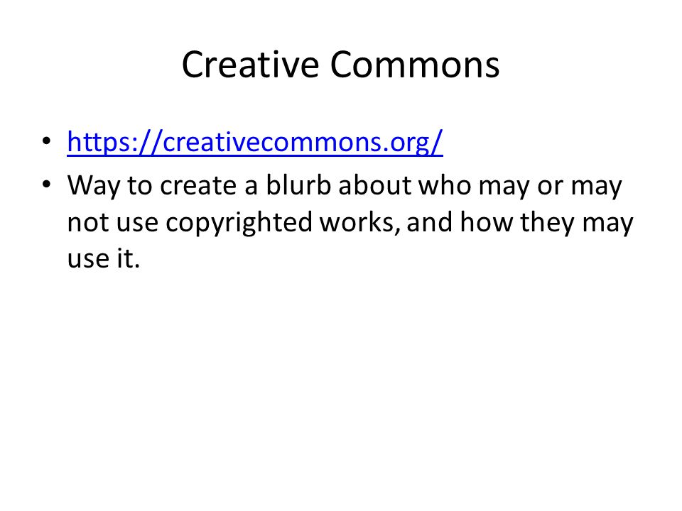 Creative Commons https://creativecommons.org/ Way to create a blurb about who may or may not use copyrighted works, and how they may use it.