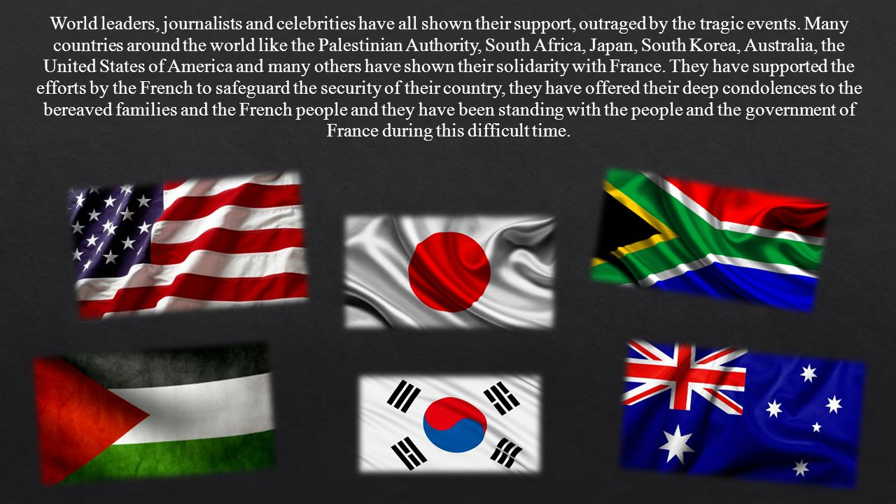 World leaders, journalists and celebrities have all shown their support, outraged by the tragic events. Many countries around the world like the Pales