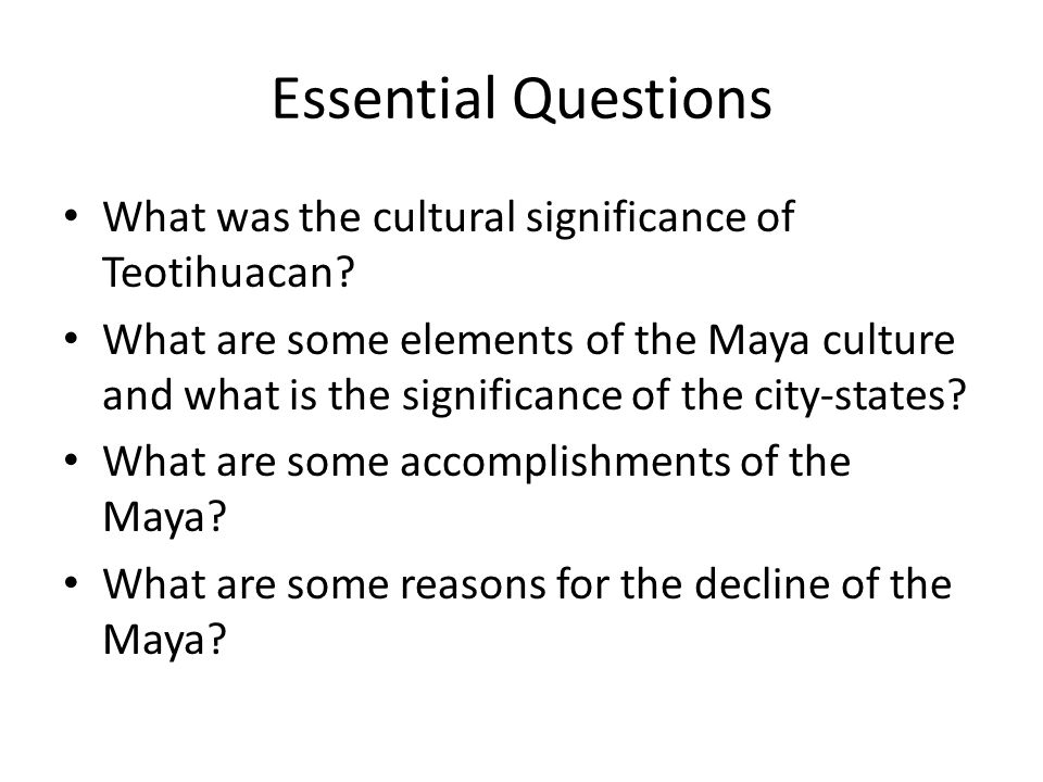 Essential Questions What was the cultural significance of Teotihuacan.