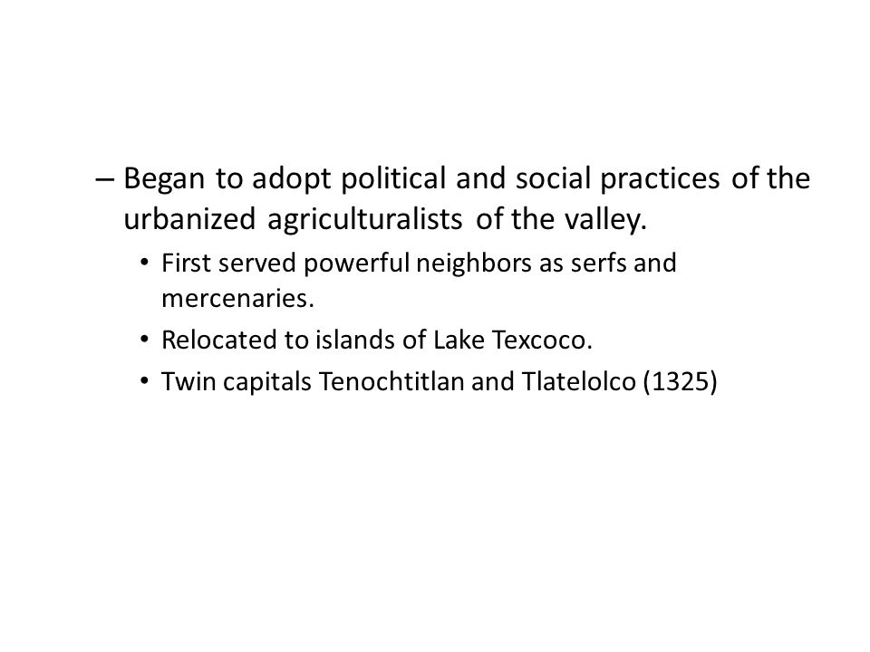 – Began to adopt political and social practices of the urbanized agriculturalists of the valley.
