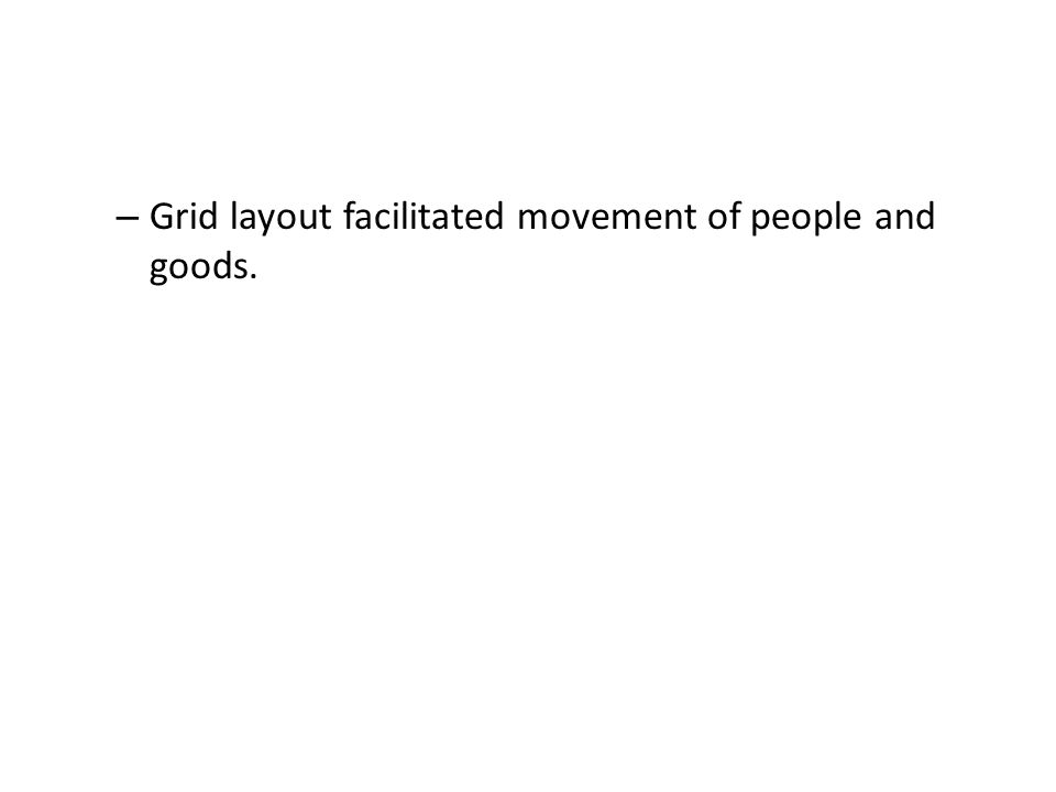 – Grid layout facilitated movement of people and goods.