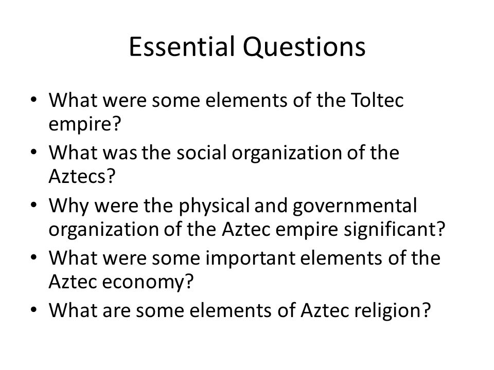 Essential Questions What were some elements of the Toltec empire.