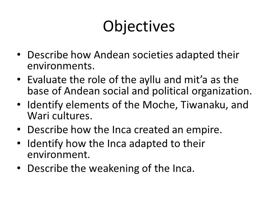 Objectives Describe how Andean societies adapted their environments.