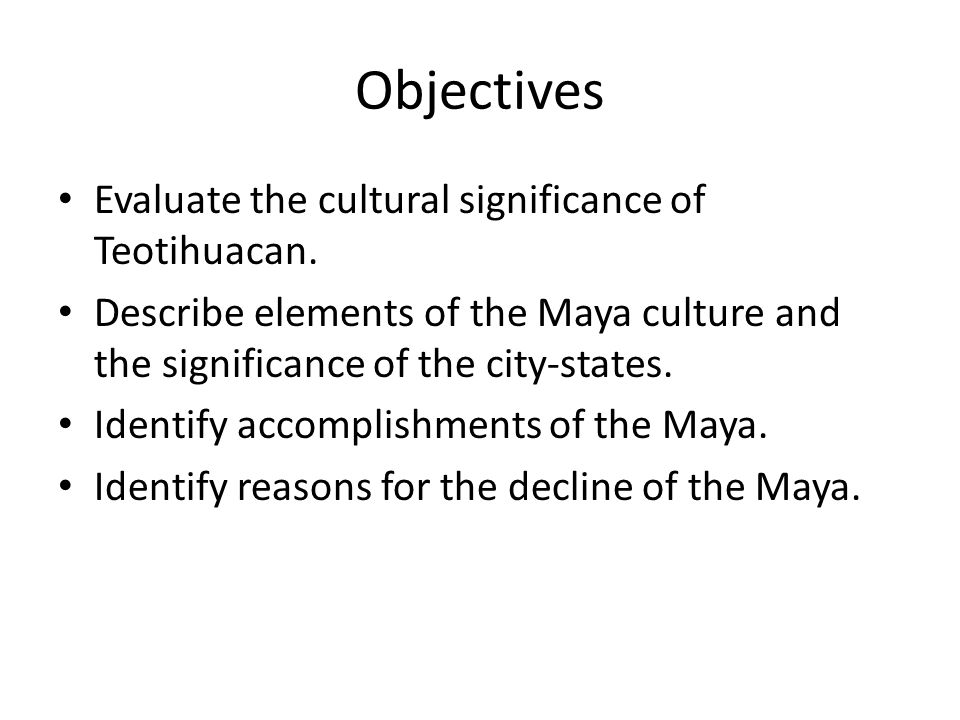 Objectives Evaluate the cultural significance of Teotihuacan.