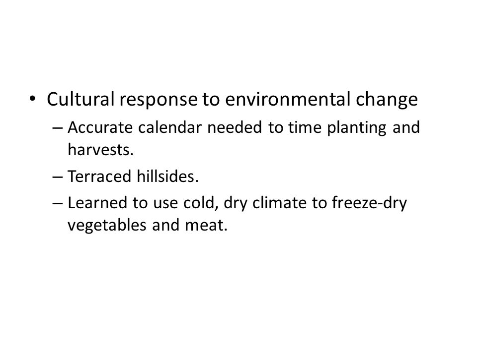Cultural response to environmental change – Accurate calendar needed to time planting and harvests.