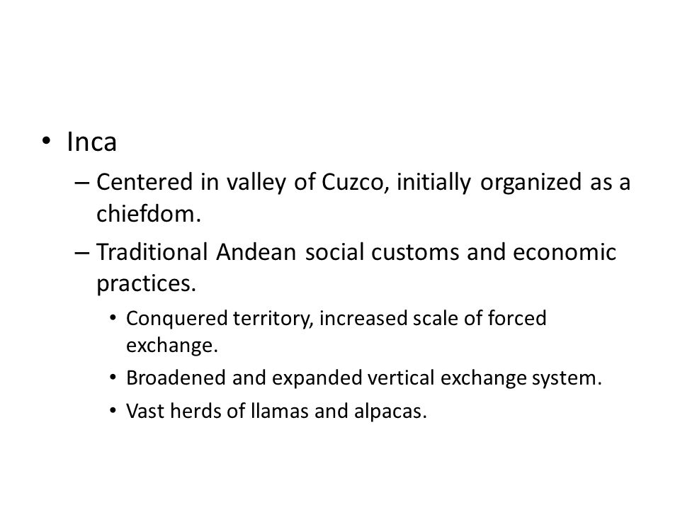 Inca – Centered in valley of Cuzco, initially organized as a chiefdom.