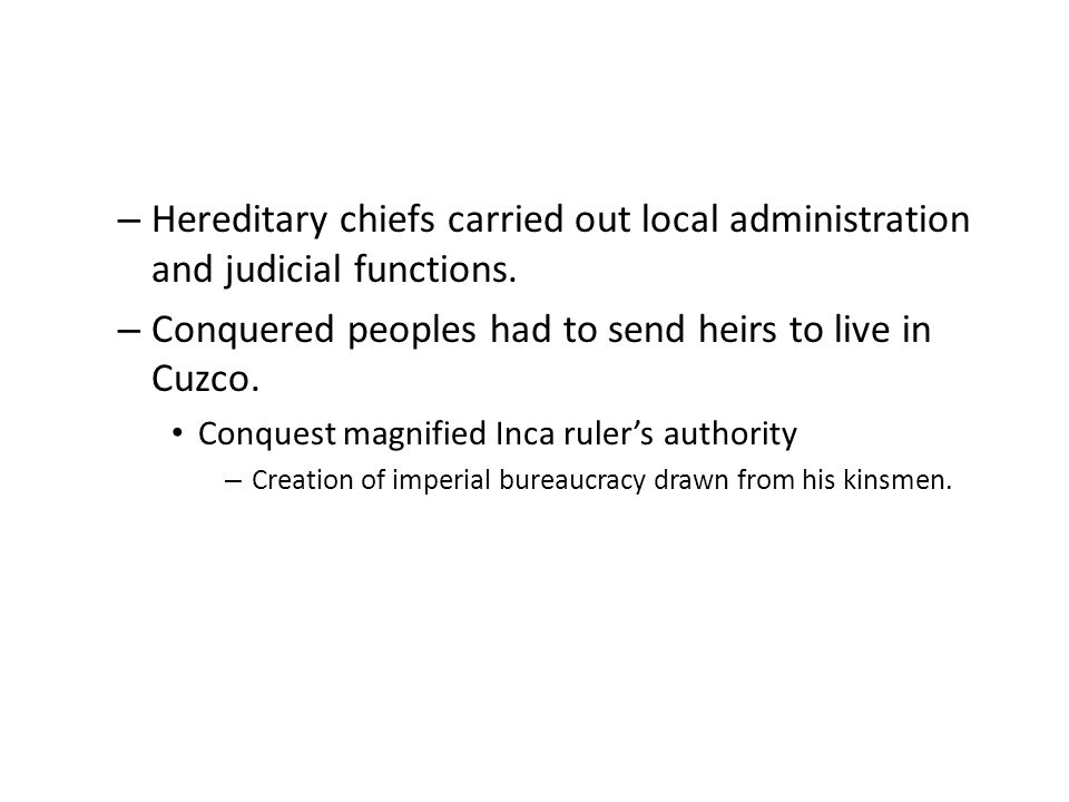 – Hereditary chiefs carried out local administration and judicial functions.