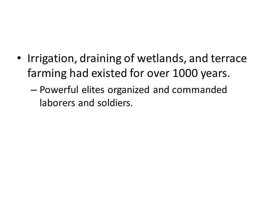 Irrigation, draining of wetlands, and terrace farming had existed for over 1000 years.