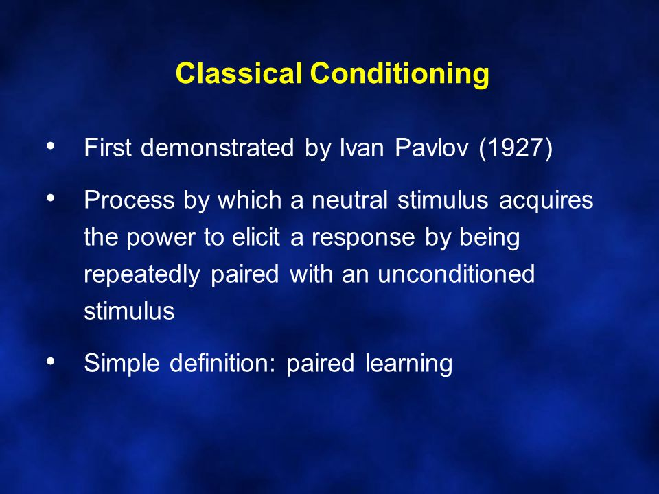 Classical Conditioning First demonstrated by Ivan Pavlov (1927) Process by which a neutral stimulus acquires the power to elicit a response by being repeatedly paired with an unconditioned stimulus Simple definition: paired learning