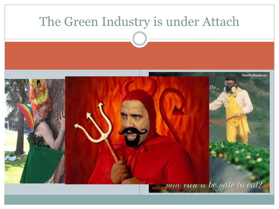 The Green Industry is under Attach