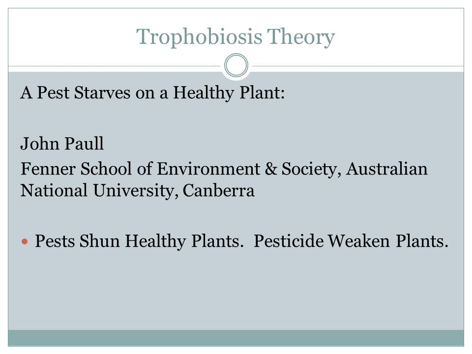 Trophobiosis Theory A Pest Starves on a Healthy Plant: John Paull Fenner School of Environment & Society, Australian National University, Canberra Pests Shun Healthy Plants.