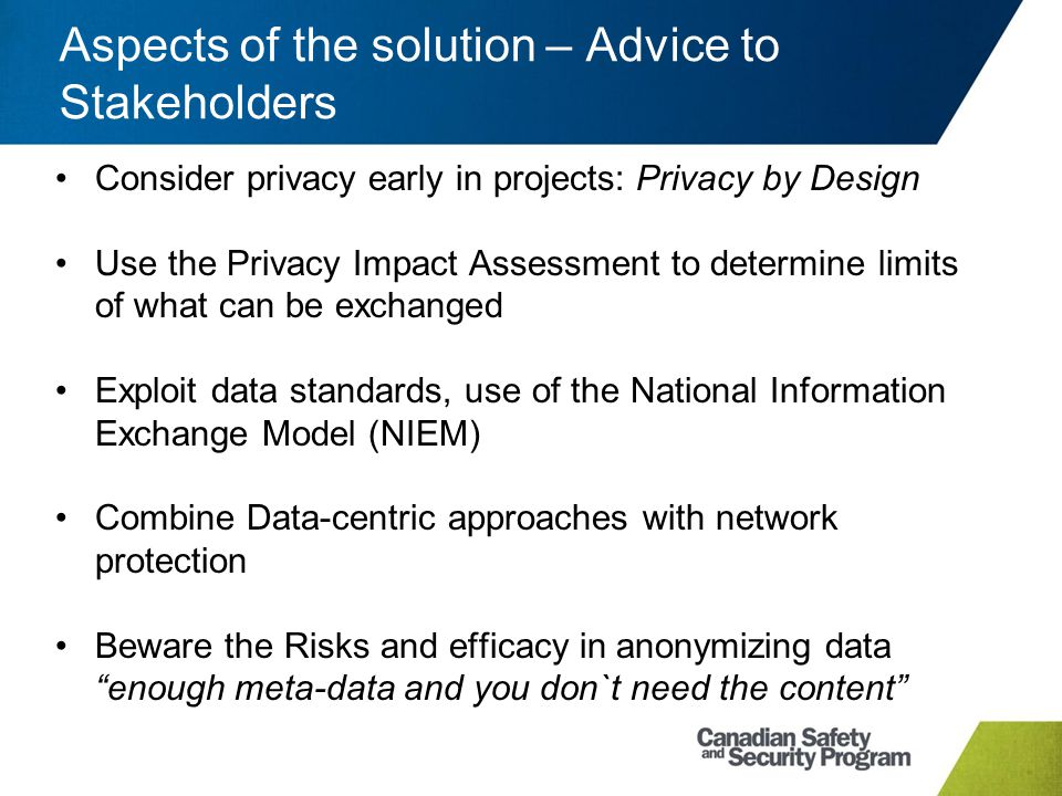 Aspects of the solution – Advice to Stakeholders Consider privacy early in projects: Privacy by Design Use the Privacy Impact Assessment to determine