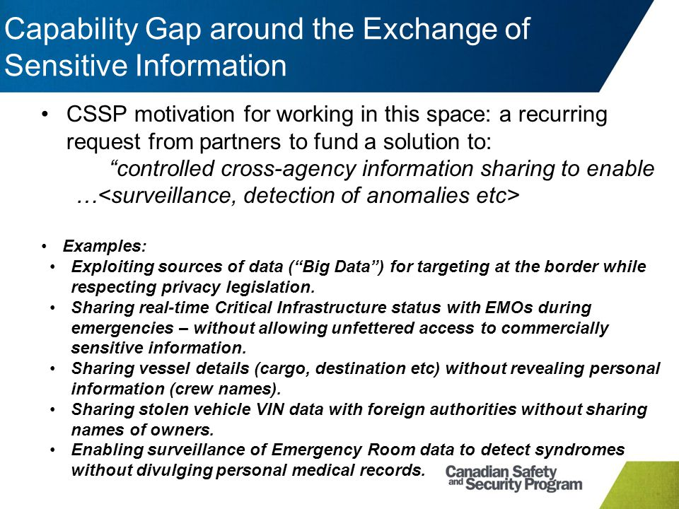 Capability Gap around the Exchange of Sensitive Information CSSP motivation for working in this space: a recurring request from partners to fund a sol