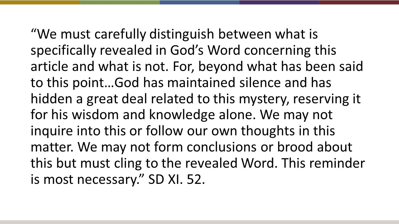 We must carefully distinguish between what is specifically revealed in God's Word concerning this article and what is not.