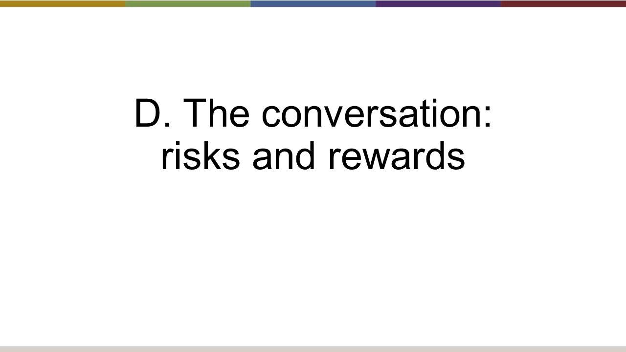 D. The conversation: risks and rewards