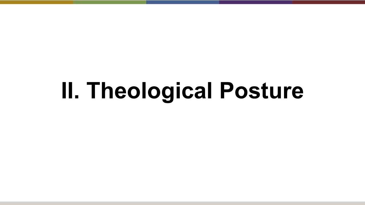 II. Theological Posture