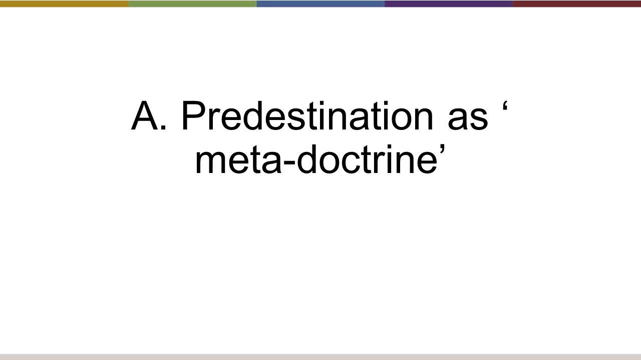 A. Predestination as ' meta-doctrine'