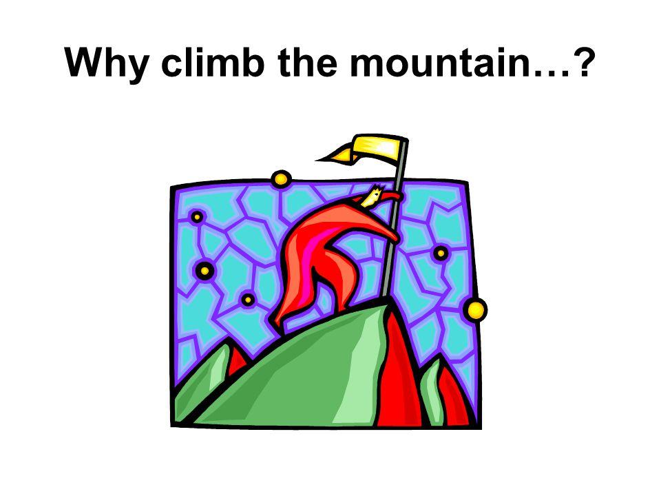 Why climb the mountain…?