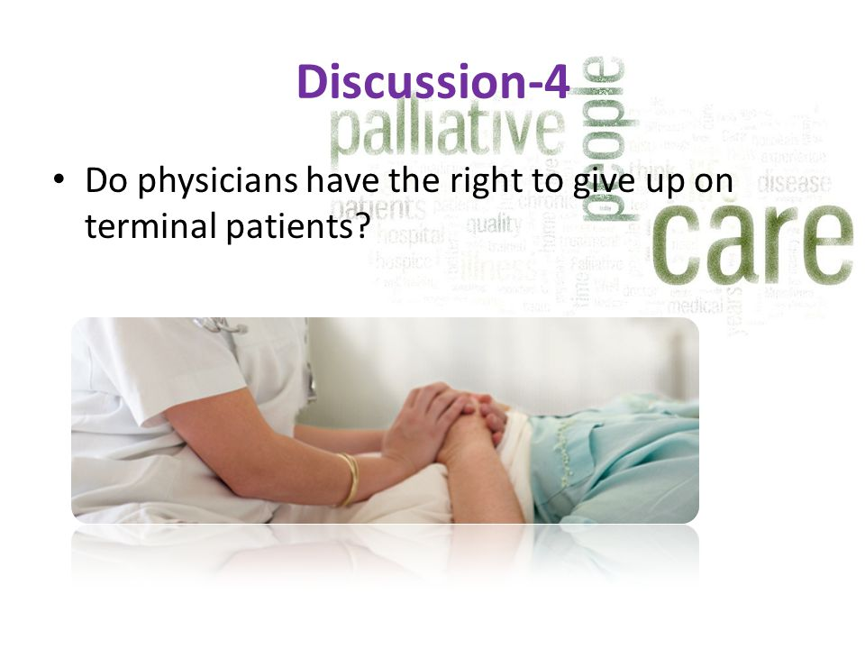 Discussion-4 Do physicians have the right to give up on terminal patients