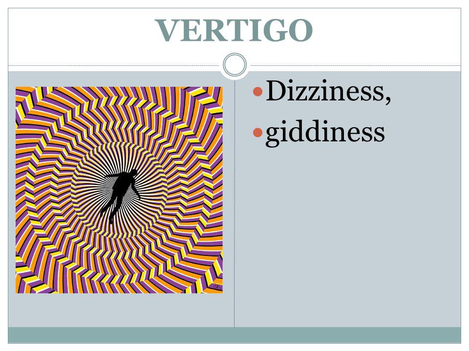 VERTIGO Dizziness, giddiness
