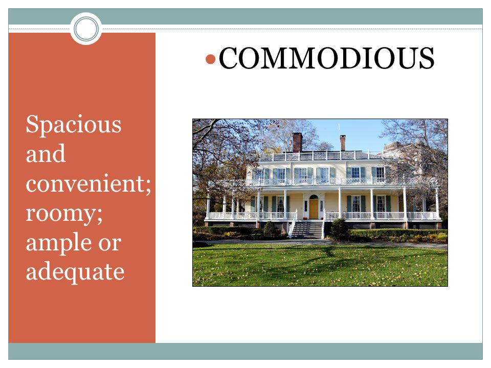 Spacious and convenient; roomy; ample or adequate COMMODIOUS