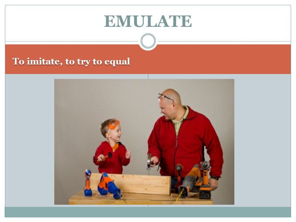 To imitate, to try to equal EMULATE