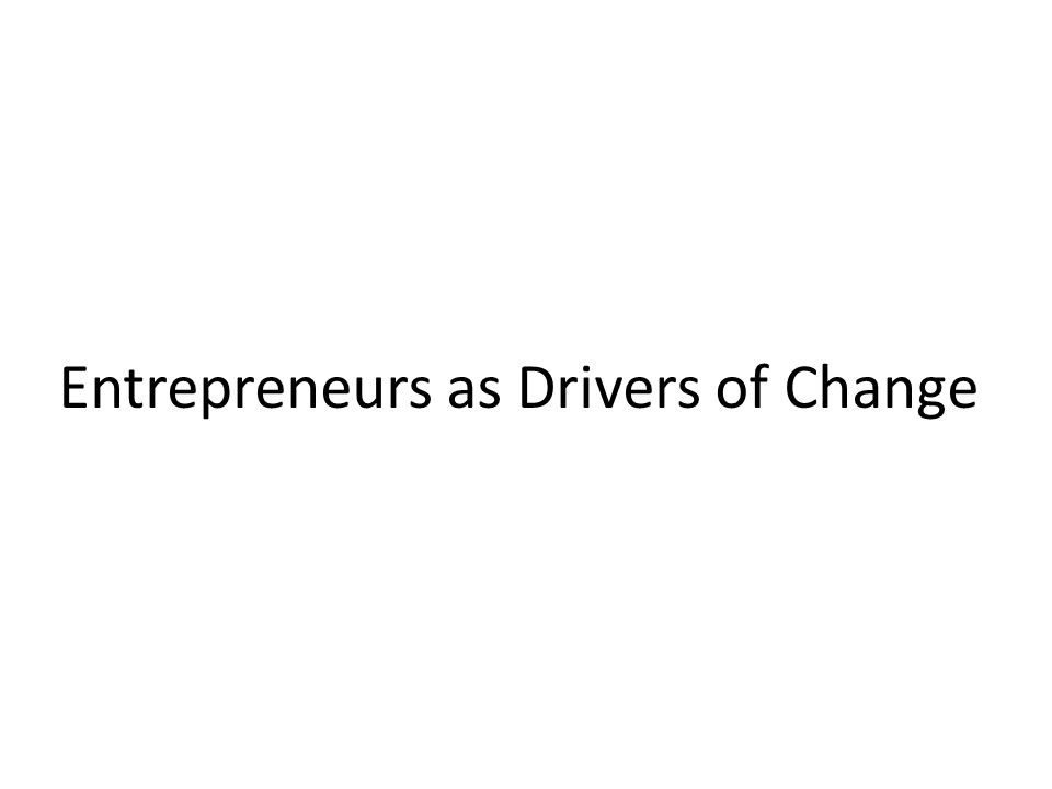 Entrepreneurs as Drivers of Change