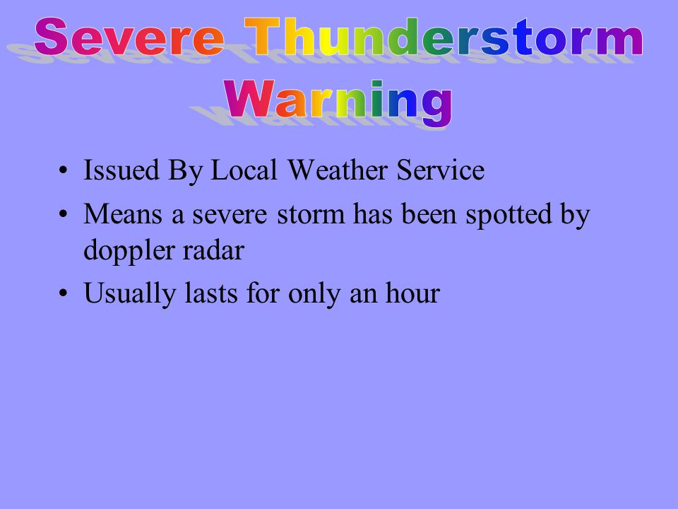 Issued by National Weather Service This means that conditions are favorable for a thunderstorm Length is multiple hours.