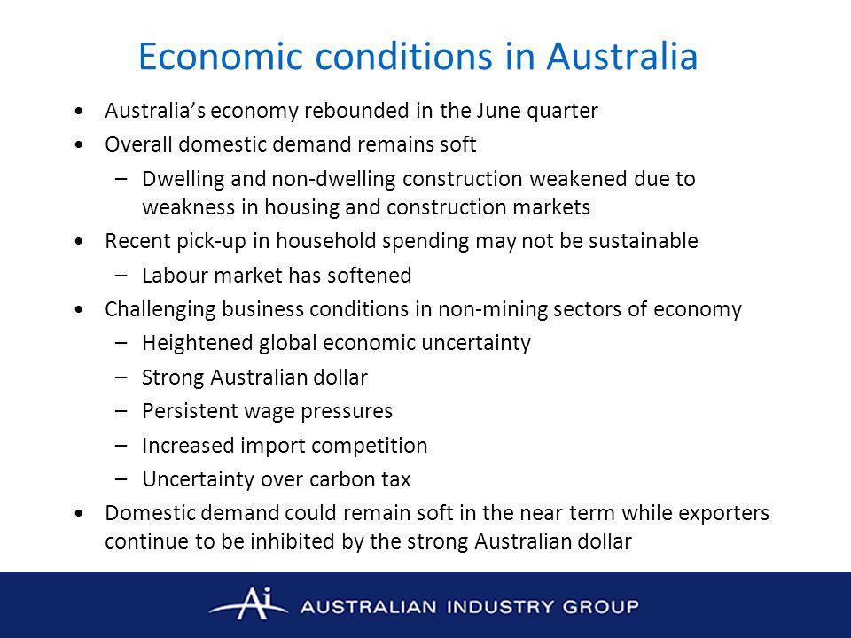 Economic conditions in Australia Australia's economy rebounded in the June quarter Overall domestic demand remains soft –Dwelling and non-dwelling con