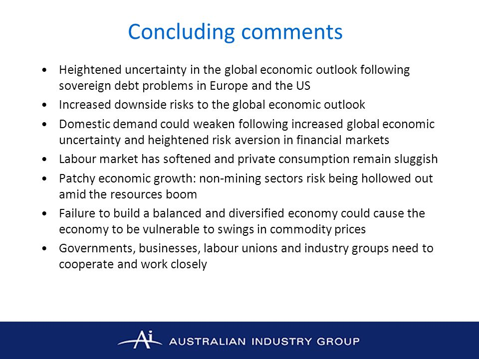 Concluding comments Heightened uncertainty in the global economic outlook following sovereign debt problems in Europe and the US Increased downside ri