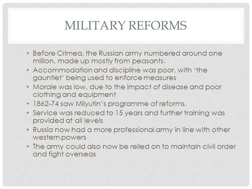 MILITARY REFORMS Before Crimea, the Russian army numbered around one million, made up mostly from peasants.