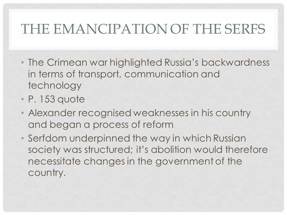 THE EMANCIPATION OF THE SERFS The Crimean war highlighted Russia's backwardness in terms of transport, communication and technology P.