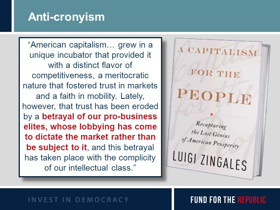 Anti-cronyism American capitalism… grew in a unique incubator that provided it with a distinct flavor of competitiveness, a meritocratic nature that fostered trust in markets and a faith in mobility.