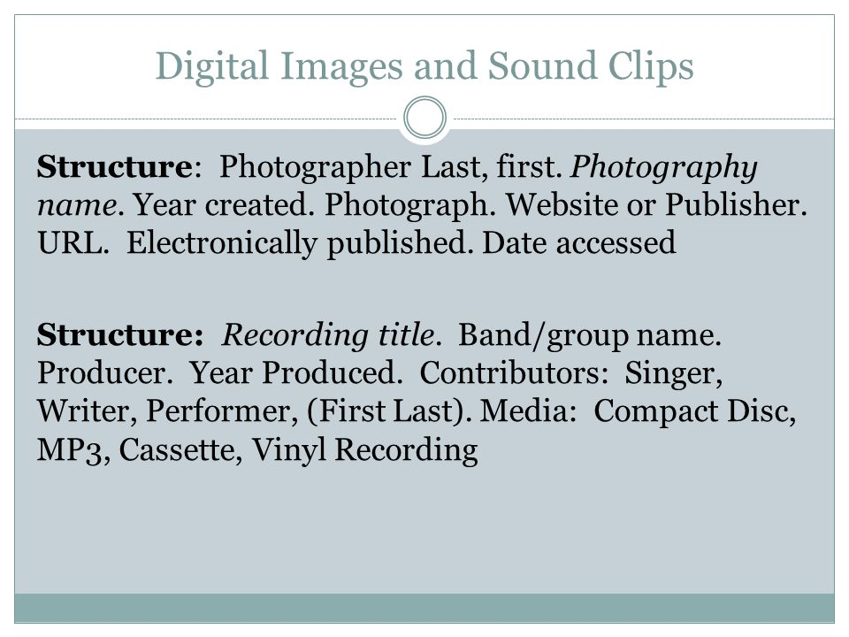 Digital Images and Sound Clips Structure: Photographer Last, first.