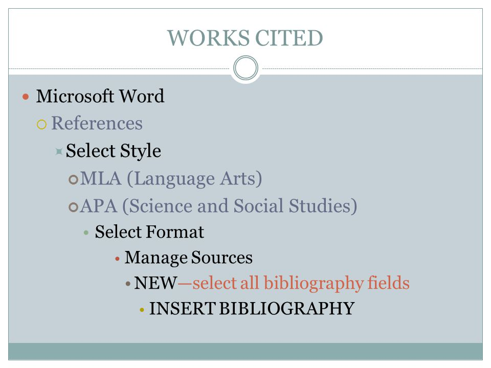 WORKS CITED Microsoft Word  References  Select Style MLA (Language Arts) APA (Science and Social Studies) Select Format Manage Sources NEW—select al